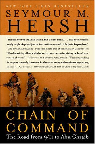 Chain Of Command The Road From 9 11 To Abu Ghraib By Seymour M