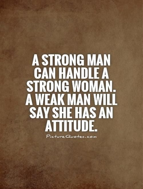 Strong Man Quotes Gorgeous A Strong Man Can Handle A Strong Womana Weak Man Will Say She Has . Decorating Design