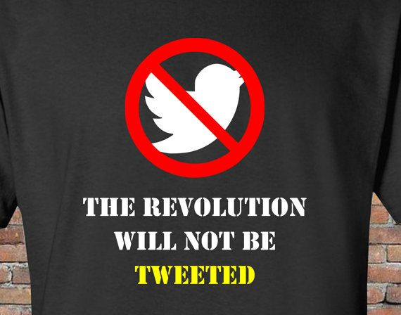 the revolution will not be tweeted