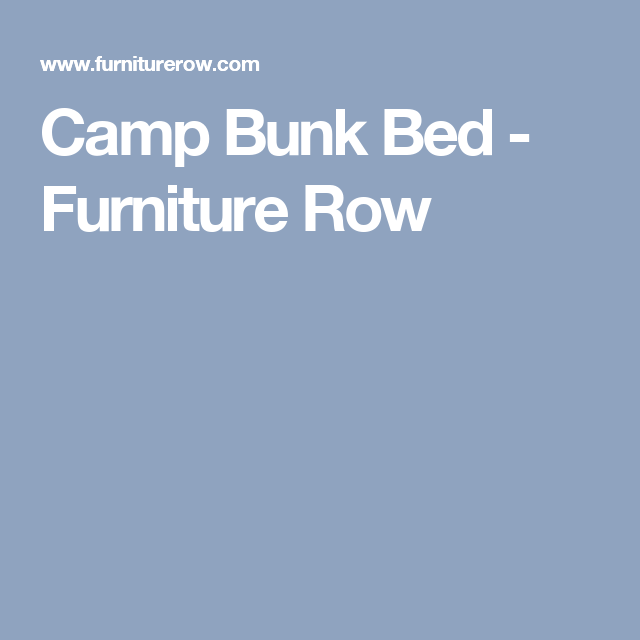 Camp Bunk Bed Furniture Row Rowe Beds
