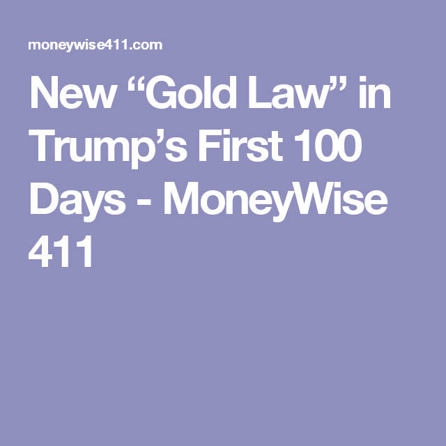 """New """"Gold Law"""" in Trump's First 100 Days - MoneyWise 411"""