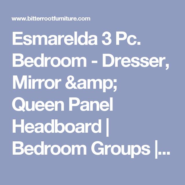 Get Your Esmarelda 3 Pc. Bedroom   Dresser, Mirror U0026 Queen Panel Headboard  At Bitterroot Furniture, Hamilton MT Furniture Store.