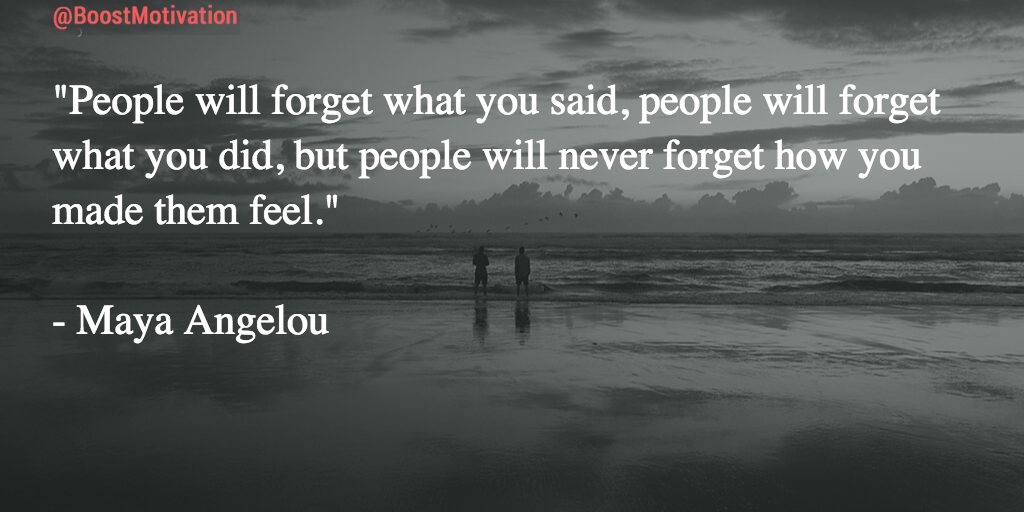 """""""People will forget what you said and what you did, but never how you made them feel."""" #MotivationQuotes #Motivation"""