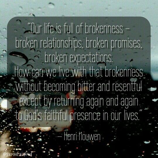 """Henri Nouwen: """"Nuestra vida está llena de cosas rotas, relaciones rotas, promesas rotas, expectativas rotas. ¿Cómo podemos vivir con tanto roto  sin llegar a ser amargados y resentidos, excepto volviendo una y otra vez a la fiel presencia de Dios en nuestras vidas.?"""""""