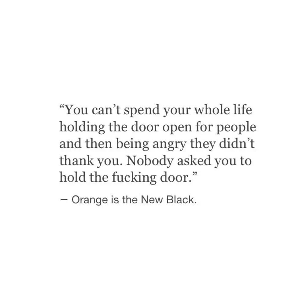 Whole Life Quotes You Can't Spend Your Whole Life Holding The Door Open For People