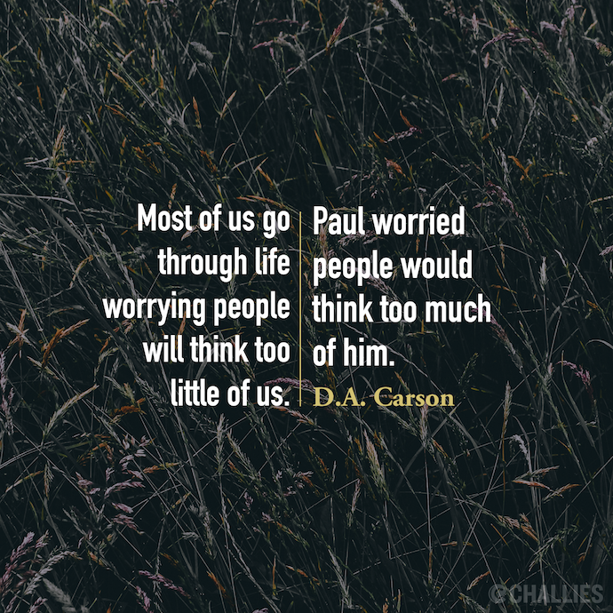 Most Of Us Go Through Life Worrying People Will Think Too Little Of Us Paul Worried P Christian Quotes Inspirational Christian Authors Quotes Spurgeon Quotes