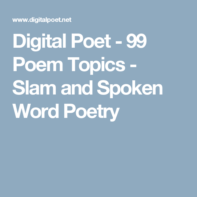 Digital Poet 99 Poem Topics Slam And Spoken Word Poetry Poem Topics Spoken Word Poetry Spoken Word Perfect poems for teaching sight words delightful poems, resear.pdf. spoken word poetry poem topics