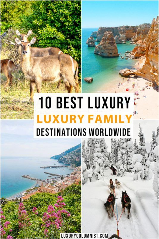 10 Best Family Luxury Destinations Worldwide | Great Family Vacations | Family Vacation Destinations #Luxurytravel | #FamilyTravel | #TravelTips | #TravelDestinations | #Travelideas