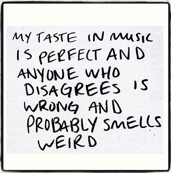 Yep  Don't like good music and you smell funny xD | True Dat