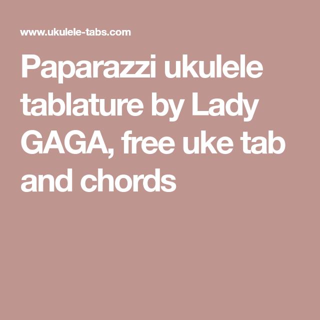 Paparazzi Ukulele Tablature By Lady Gaga Free Uke Tab And Chords