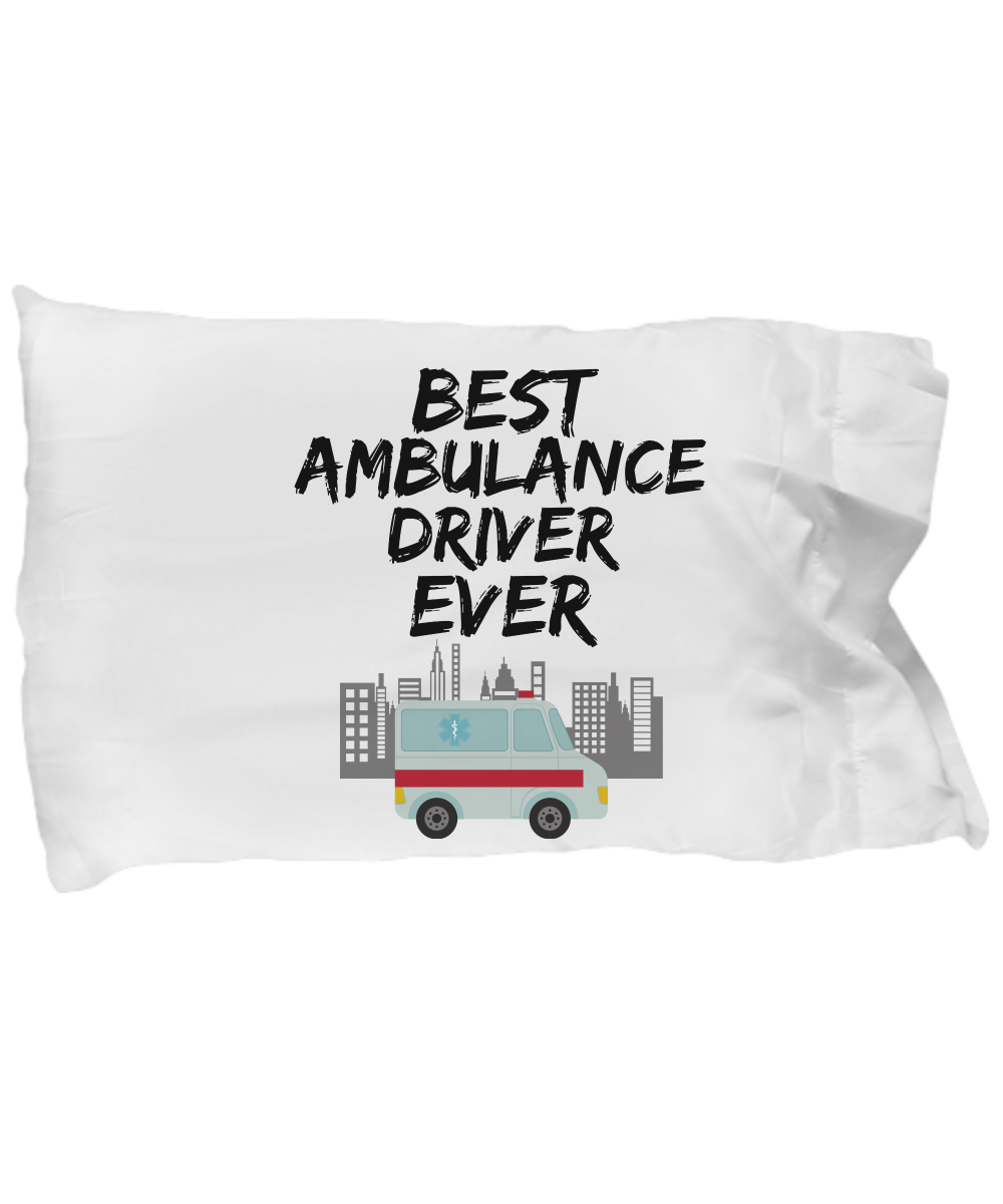 Ambulance Driver Pillowcase - Best Ambulance Driver Ever Pillow Cover - Funny Gift For Paramedic! I love it!