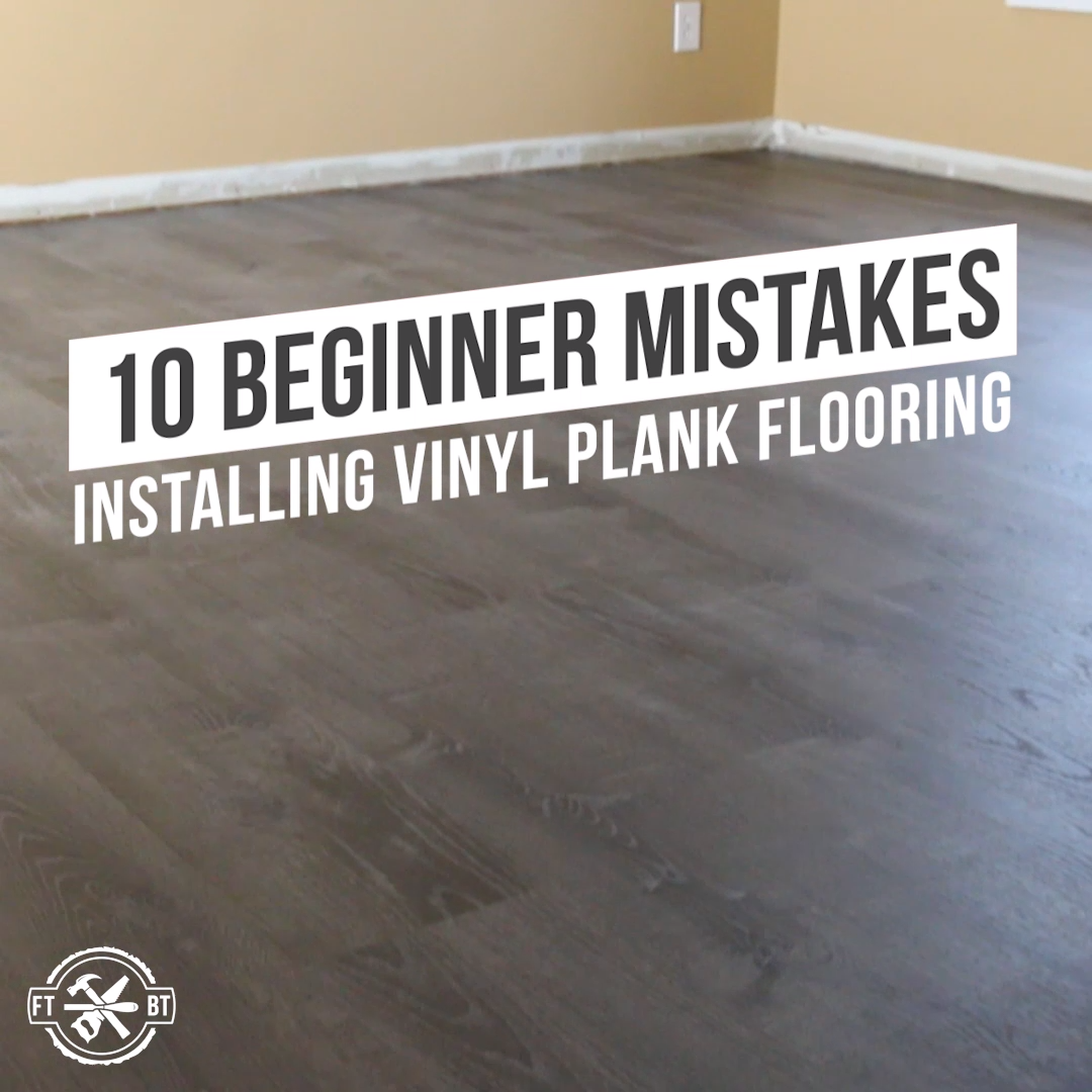 10 Beginner Mistakes Installing Vinyl Plank Flooring In 2020 Installing Vinyl Plank Flooring Vinyl Plank Flooring Plank Flooring