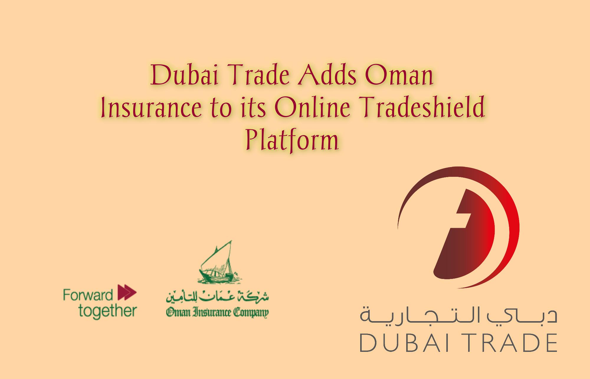 Dubai Trade Adds Oman Insurance To Its Online Tradeshield Platform Dubai Ads Business Development