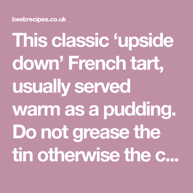 this classic upside down french tart usually served warm as a pudding do not grease the tin otherwise the caramel in 2020 tarte tatin french tart apple tarte tatin pinterest