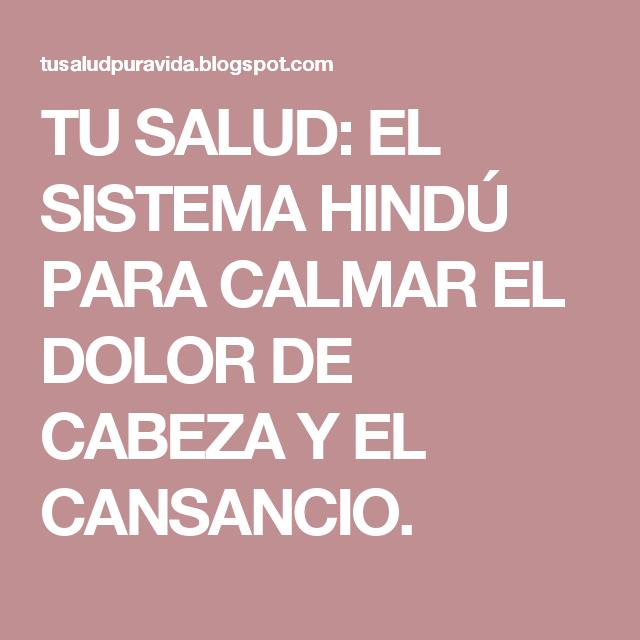 TU SALUD: EL SISTEMA HINDÚ PARA CALMAR EL DOLOR DE CABEZA Y EL CANSANCIO.