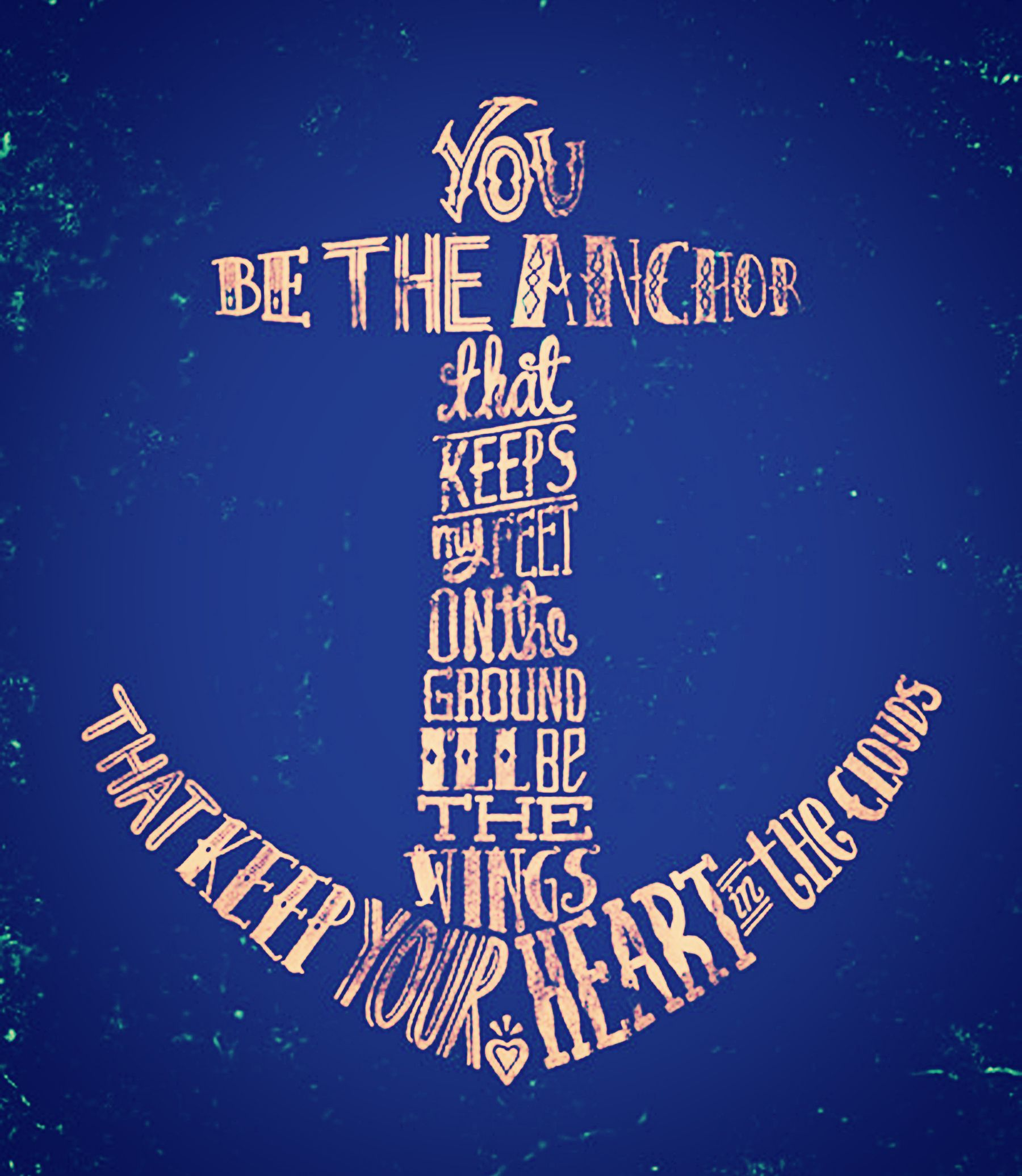 You be the anchor that keeps my feet on the ground, Ill