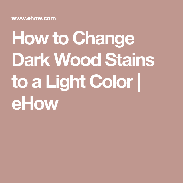 How to Change Dark Wood Stains to a Light Color | eHow ...