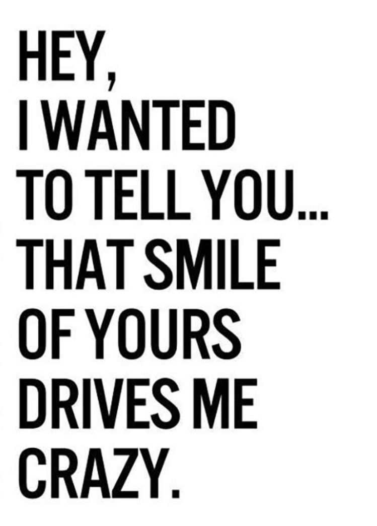 Your Smile Drives Me Crazy Crush Quotes You Drive Me Crazy Relationship Quotes