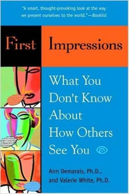 First Impressions What You Don T Know About How Others See You