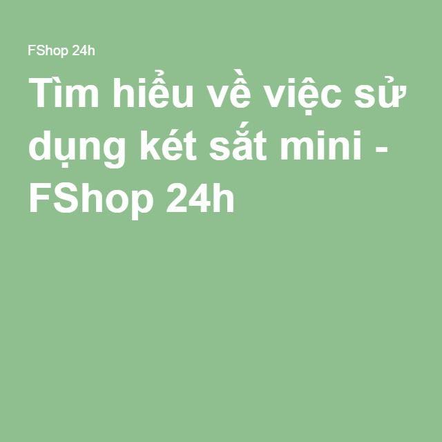 Tìm hiểu về việc sử dụng két sắt mini - FShop 24h