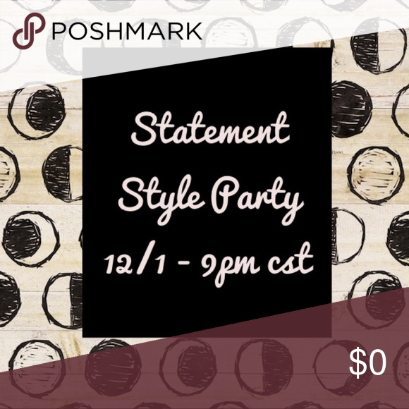 Statement Style Party - 12/1 Party time!!