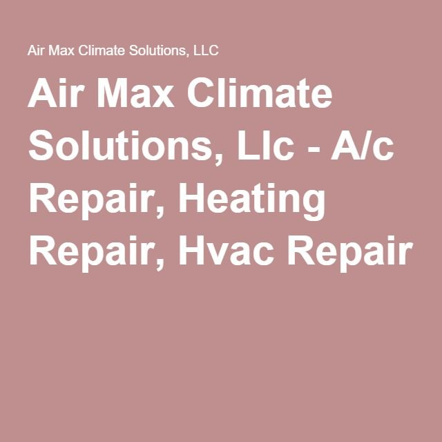 Air Max Climate Solutions Llc A C Repair Heating Repair Hvac