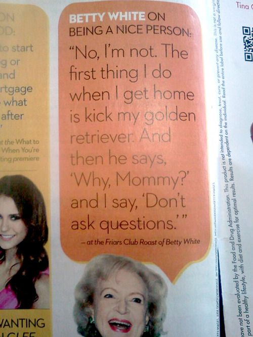 Betty White is perfection.