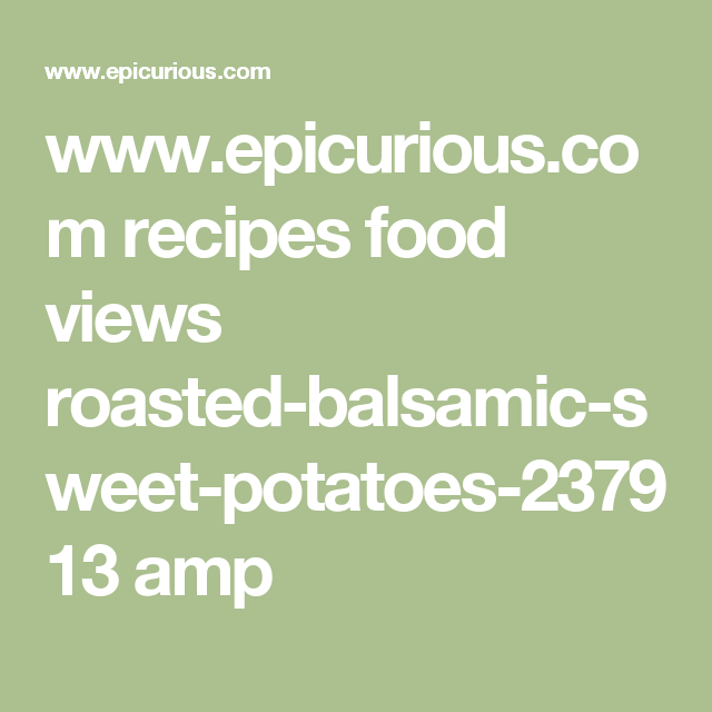 www.epicurious.com recipes food views roasted-balsamic-sweet-potatoes-237913 amp
