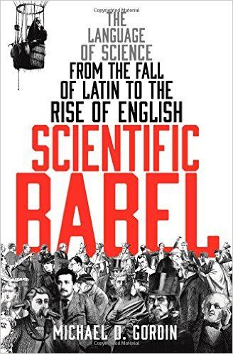 Scientific Babel- The Language of Science from the Fall of Latin to the Rise of English http://www.bookscrolling.com/the-best-science-books-of-2015-a-year-end-list-aggregation/