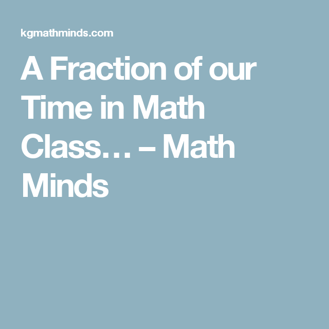 A Fraction of our Time in Math Class… – Math Minds | Fractions ...