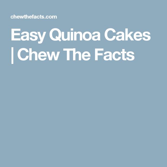 Easy Quinoa Cakes | Chew The Facts