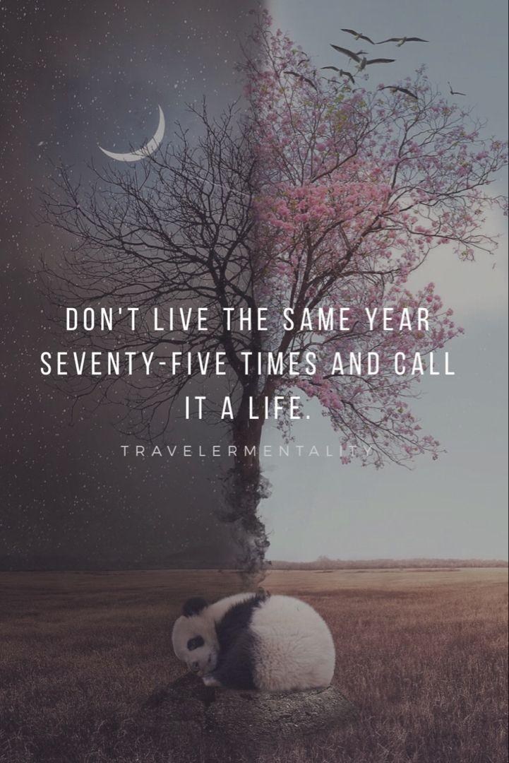 Lebe nicht fünfundsiebzig Mal im selben Jahr und nenne es ein Leben. -Travelermentali …  – GO ❤️
