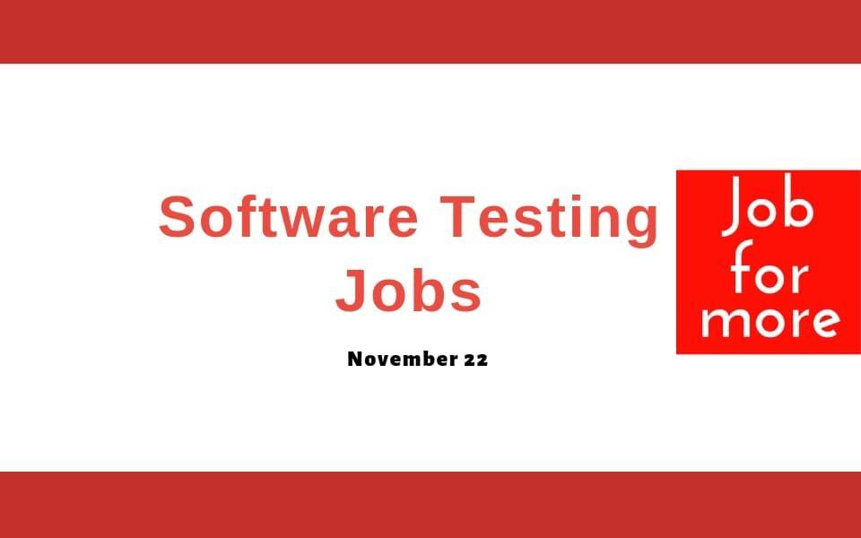 Software Testing Jobs November 22 Software Testing Software Job