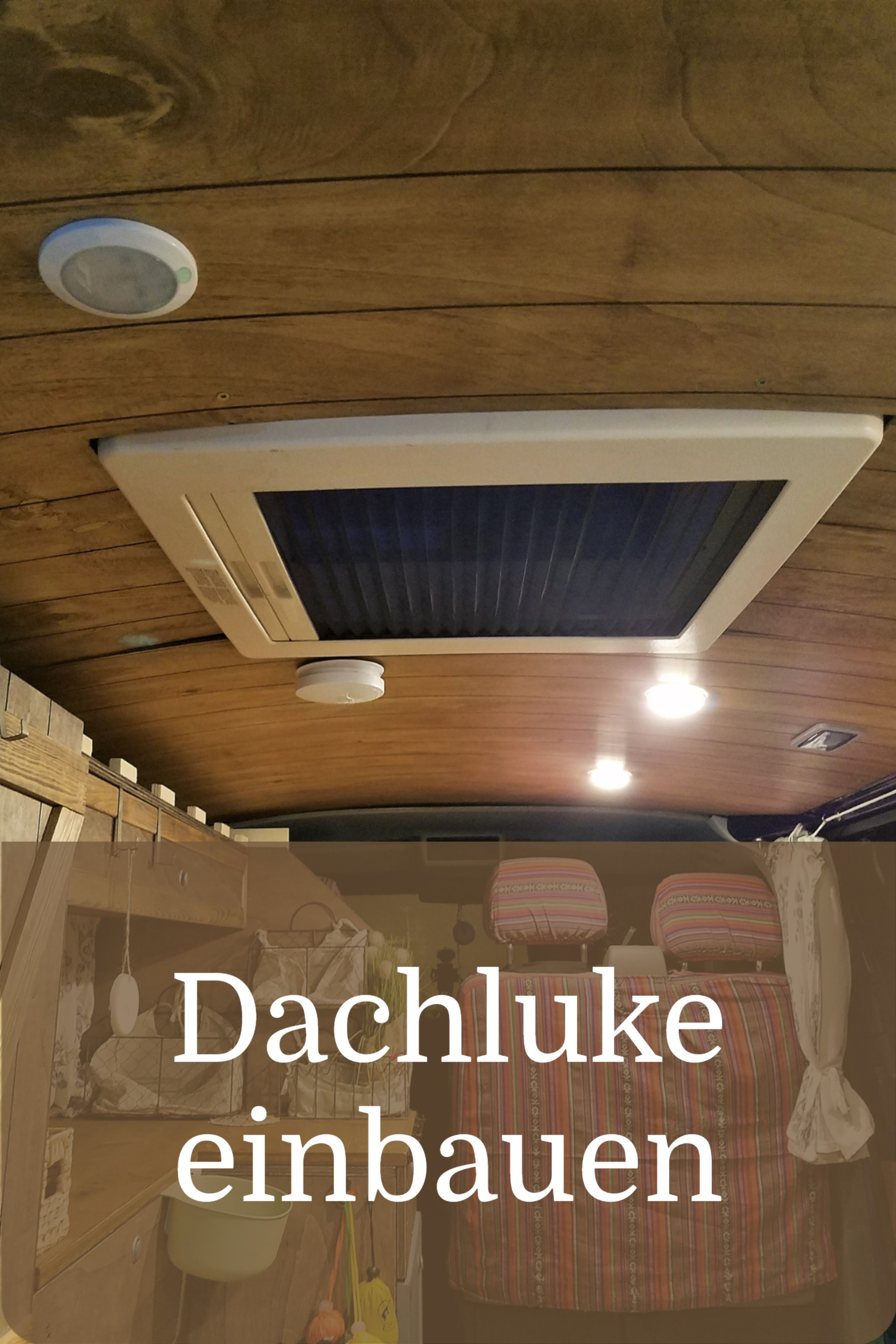 Dachluke Dachfenster Im Camper Selber Einbauen Diy Camper Ausbau 4 In 2020 Dachluke Camper Luke