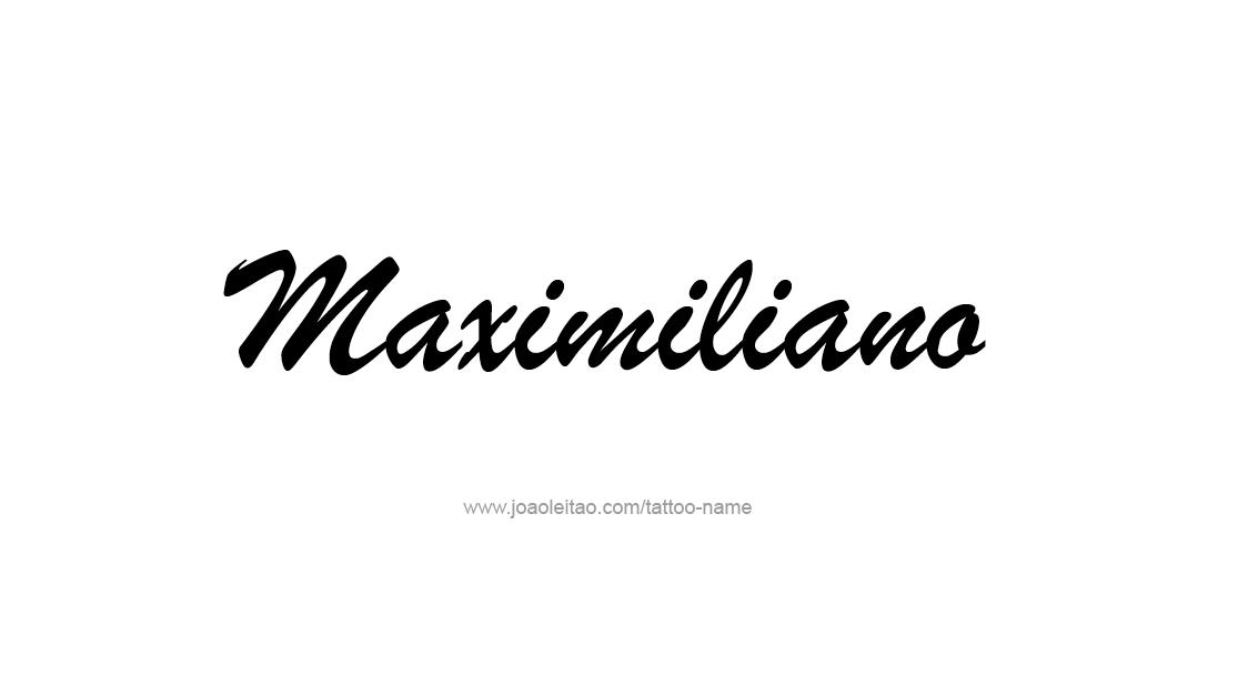 Maximiliano Name Tattoo Designs Name Tattoos Name Tattoo Names