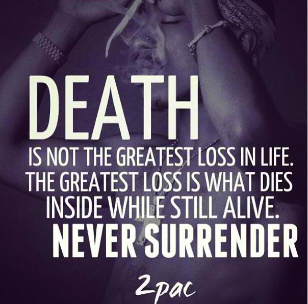 Death Is Not The Greatest Loss In Life, The Greatest Loss Is What Dies  Inside