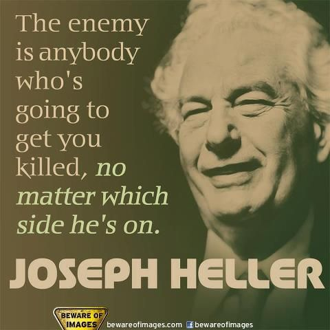 One Of The Greatest American Satirical Writers This Quote Comes From His Masterpiece Catch 22 Joseph Heller Joseph Heller Literary Quotes Important Quotes