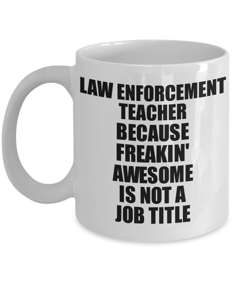 Law Enforcement Teacher Mug Freaking Awesome Funny Gift Idea for Coworker Employee Office Gag Job Title Joke Tea Cup