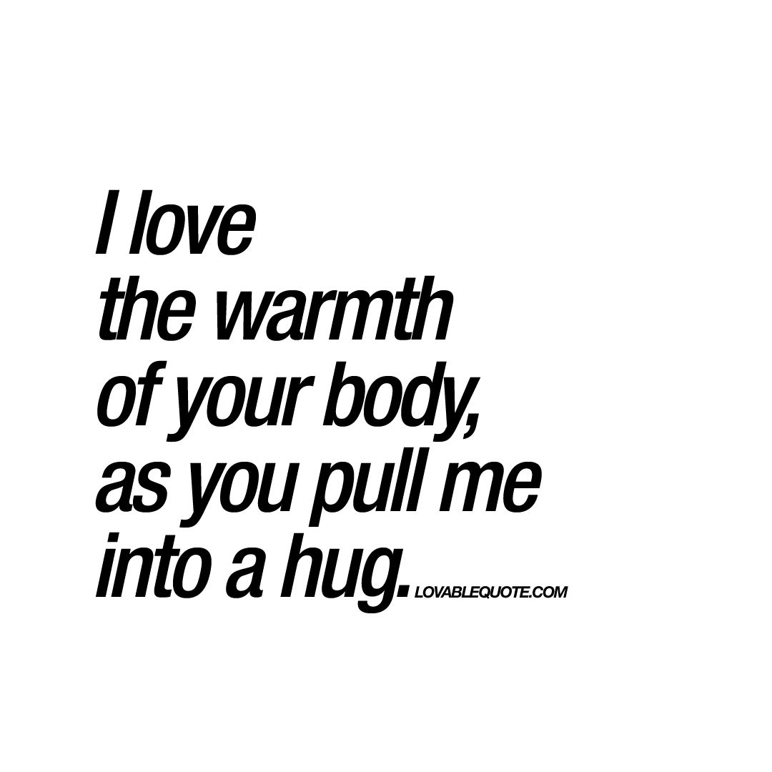 """Body Image Quotes I Love The Warmth Of Your Body As You Pull Me Into A Hug."""" Brand"""