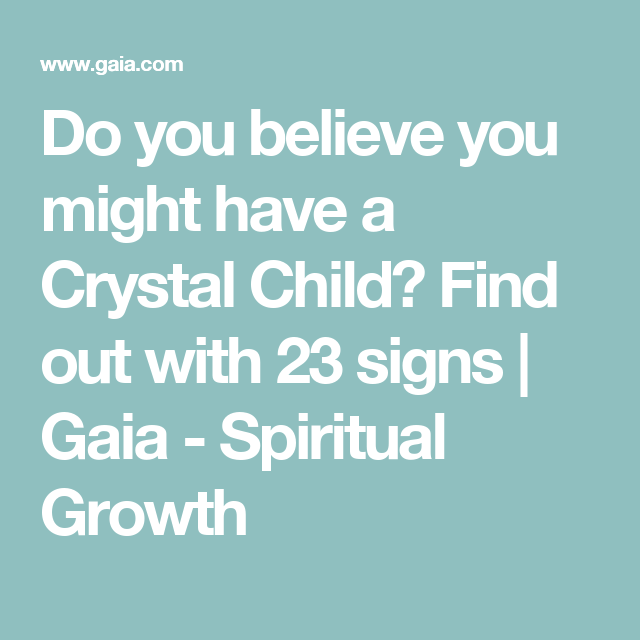 do you believe you might have a crystal child find out with 23 signs
