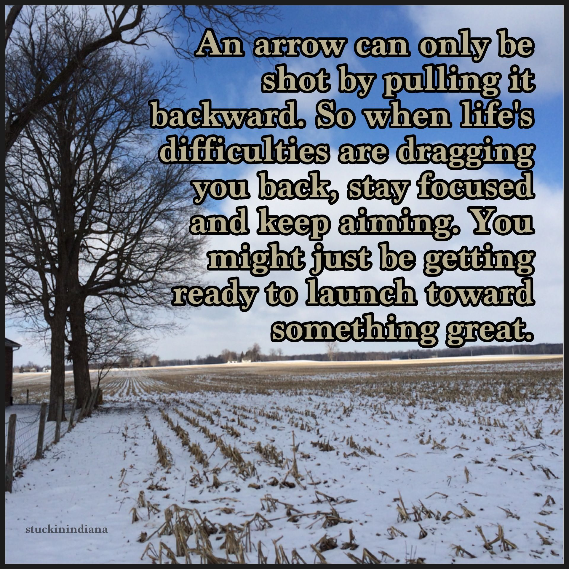 An Arrow Can Only Be Shot By Pulling It Backward So When Life S