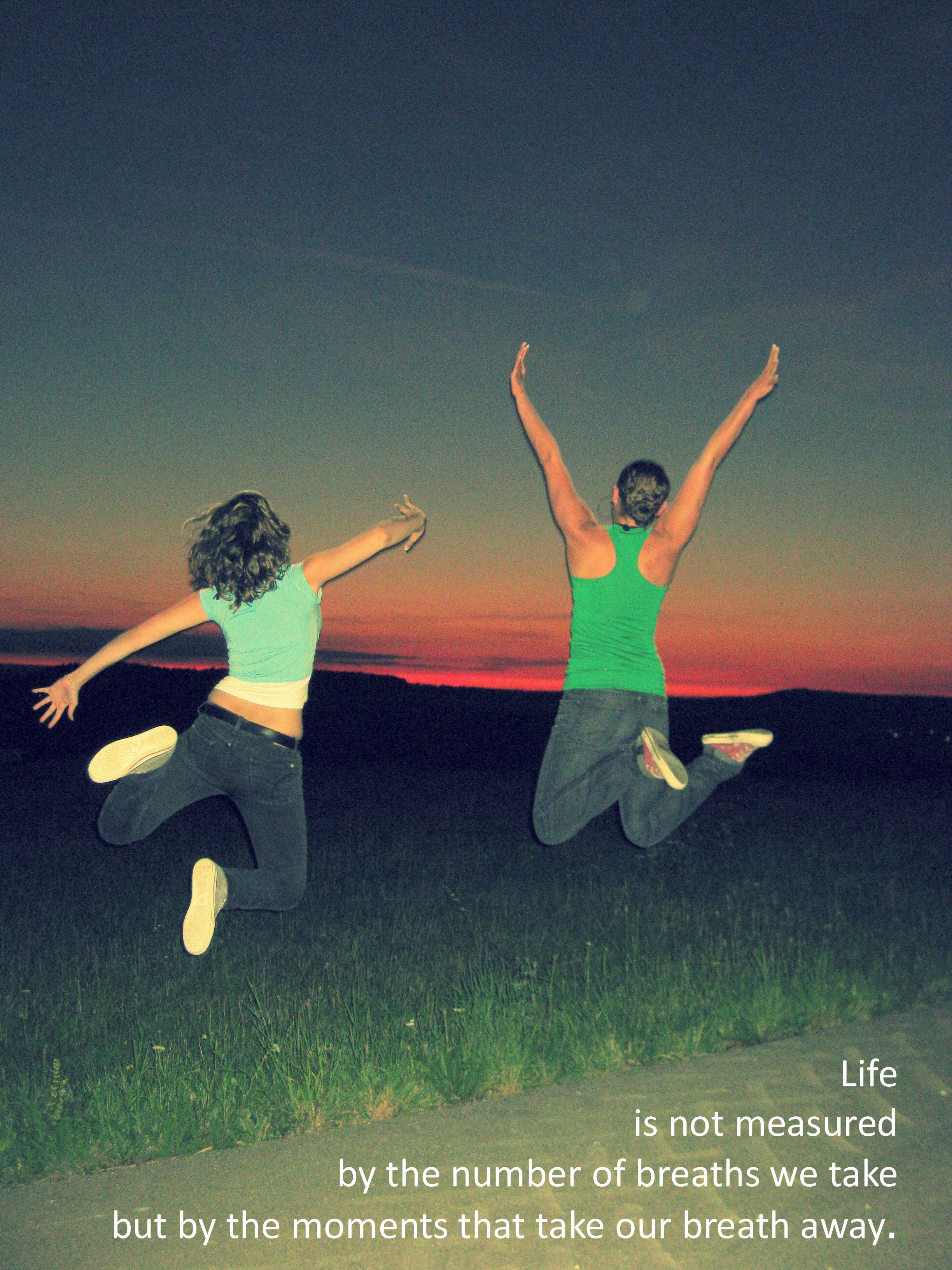 """""""Life is not measured by the number of breaths we take but by the moments """""""