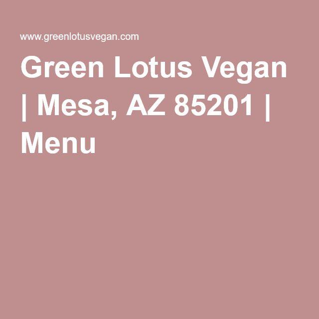 Green Lotus Vegan Mesa Az 85201 Menu Menu Vegan Great Recipes