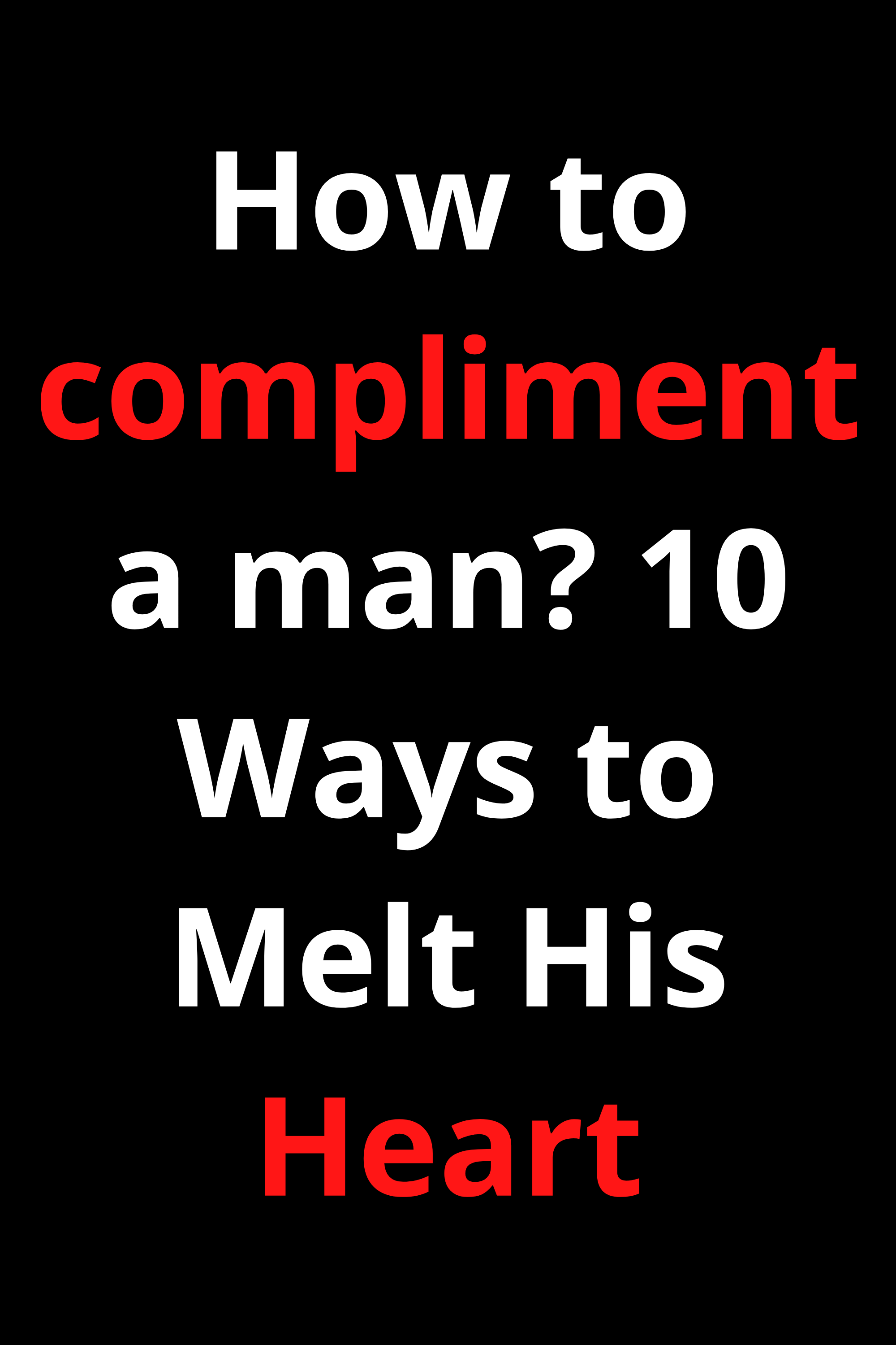 How to compliment a man? 10 Ways to Melt His Heart