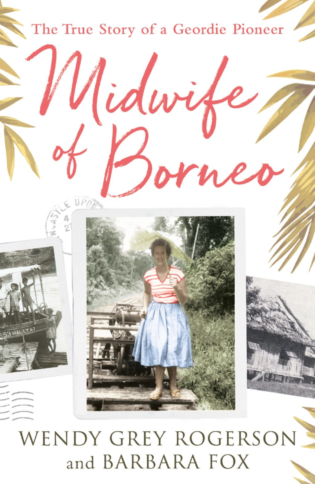 Midwife Of Borneo The True Story Of A Geordie Pioneer Ebook
