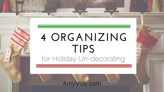 4 Organizing Tips for Holiday Un-Decorating - Amy Volk - Live Better