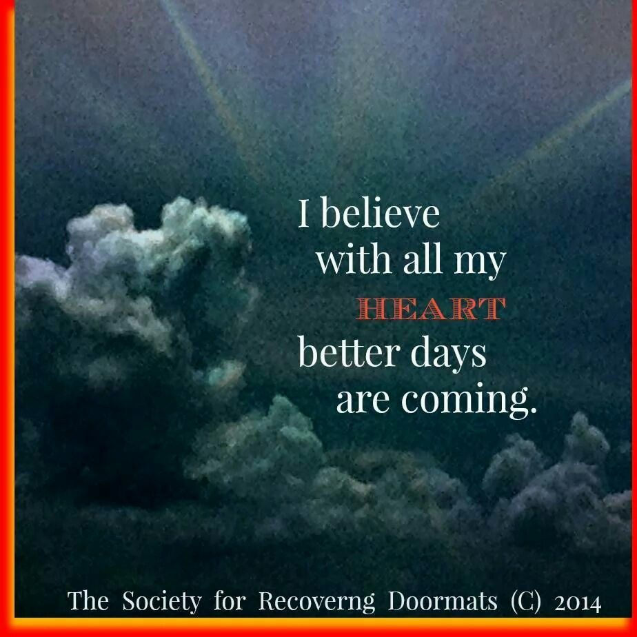 I Believe Better Days Are Coming Better Day Believe