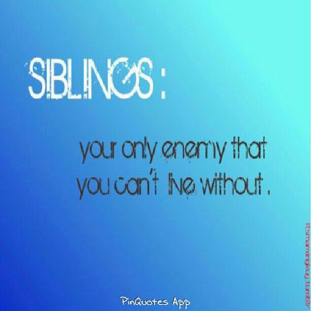 Sibling Love Quotes Ask Anyone With A Sibling And They Will Say That's True   Quotes