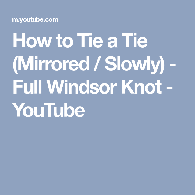 How to tie a tie mirrored slowly full windsor knot youtube how to tie a tie mirrored slowly full windsor knot youtube ccuart Image collections