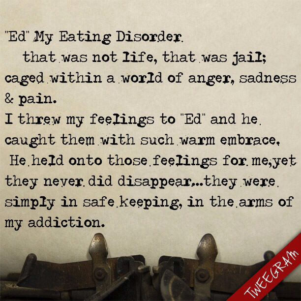 "I've been calling my eating disorder ""Ed"" for a few years now, and it has probably been one of the biggest steps in my recovery. Once you distinguish yourself from the disease, you realize that it's not you that is flawed, it's ""Ed."" He's the one that needs to change and suddenly you can be your own soldier and fight him off."